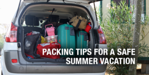 Packing Tips for a Safe Summer Vacation